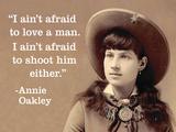 """""""I Ain't Afraid to Love a Man. I Ain't Afraid to Shoot Him Either."""" - Annie Oakley Billeder af  Ephemera"""