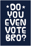 Do You Even Vote Bro (White & Blue) Posters