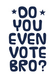 Do You Even Vote (Blue & White) Print