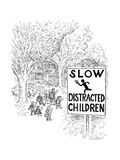 A suburban street with a sign reading: TOP: SLOW, BOTTOM: DISTRACTED CHILD - New Yorker Cartoon Regular Giclee Print by Edward Koren