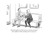 """And if the golf area of the brain was somehow destroyed, there might be a... - New Yorker Cartoon Premium Giclee Print by Danny Shanahan"
