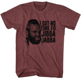 Mr. T- No Time For Jibba Jabba T-shirts
