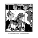 """We'll have a bottle of your flattest water."" - New Yorker Cartoon Premium Giclee Print by William Haefeli"