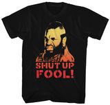 Mr. T- Shut Up Fool Tshirt