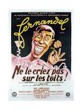 Ne Le Criez Pas Sur Les Touts, French Poster, Fernandel, 1943 Giclee Print