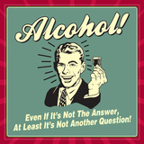 Alcohol Answer Posters by  Retrospoofs