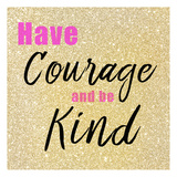 Have Courage Posters