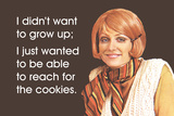 I Didn't Want to Grow Up; I Just Wanted to Be Able to Reach for the Cookies Plastic Sign by  Ephemera