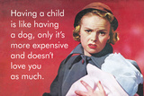 Having a Child Is Like Having a Dog, Only it's More Expensive and Doesn't Love You as Much Plastic Sign by  Ephemera