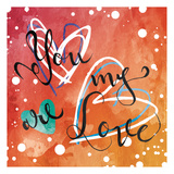 You Are My Love Prints