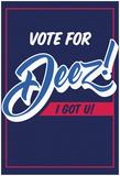 Vote For Deez! (Vert) Posters