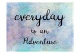 Everyday Is An Adventure Kunst