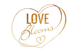 Love Blooms Gold Prints