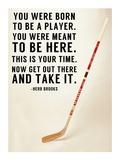 You Were Born To Be A Player Kunstdrucke von  Sports Mania