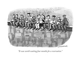 """""""It was worth waiting four months for a reservation."""" - New Yorker Cartoon Regular Giclee Print by Joe Dator"""