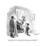 """""""Joan Rivers is sitting in for Mommy at breakfast."""" - New Yorker Cartoon Regular Giclee Print by James Stevenson"""