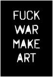 Fuck War Make Art Posters