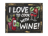 I Love to Cook with Wine Giclee Print by Laurie Korsgaden