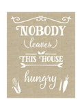 Nobody Leaves House Hungry Burlap Distress Treatment Giclee Print by Leslie Wing