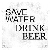 Save Water Drink Beer Posters by Cynthia Alvarez