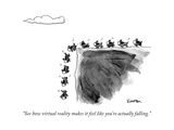 """See how virtual reality makes it feel like you're actually falling."" - New Yorker Cartoon Premium Giclee Print by Ken Krimstein"