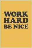 Work Hard Be Nice - Black N Gold Prints