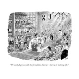 """We can't dispense with the formalities, George—there'd be nothing left."" - New Yorker Cartoon Premium Giclee Print by Tom Toro"