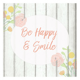 Be Happy and Smile Prints by Kimberly Allen