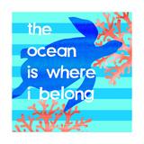 The Ocean Is Where I Belong Prints by Bella Dos Santos