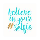 Believe in Your Selfie Posters by Bella Dos Santos