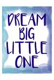 Dream Big 1 Prints by Kimberly Allen