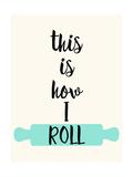 This Is How I Roll Poster av  Z Studio