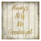 Always Kiss Me Prints by Kimberly Allen