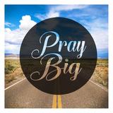 Pray Big Poster by Cynthia Alvarez