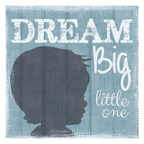 Dream Big Little One Boy Prints by Taylor Greene