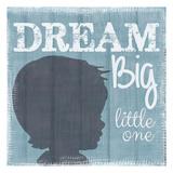 Dream Big Little One Boy Prints by Taylor Greene