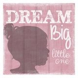 Dream Big Little One Girl Posters by Taylor Greene