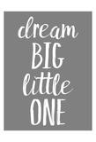 Dream Big GREY Prints by Gigi Louise