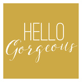 Hello Gorgeous 2 Prints by Gigi Louise