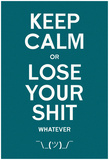 Keep Calm Or Lose It Whatever Prints