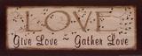 Love- Give Love, Gather Love Plakat av Kim Klassen