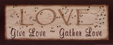 Love- Give Love, Gather Love Poster by Kim Klassen