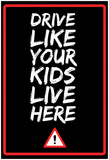 Drive Like Your Kids Live here - Black Street Sign Photo