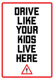Drive Like Your Kids Live here - Black and White Street Sign Prints