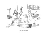 """""""Then don't do that."""" - New Yorker Cartoon Giclee Print by Robert Leighton"""