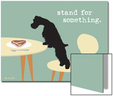 Stand For Something Art by  Dog is Good