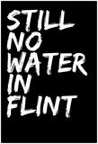 Still No Water In Flint Prints