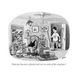 """Dad, your basement is flooded with over ten inches of left-wing hoax."" - New Yorker Cartoon Premium Giclee Print by Tom Toro"