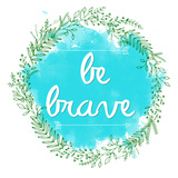 Be Brave Poster by Jelena Matic
