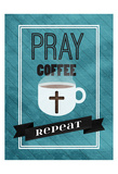 Pray Coffee Repeat Art by Jace Grey